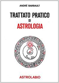 Trattato pratico di astrologia - André Barbault