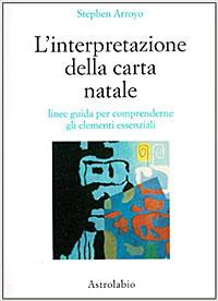 L'interpretazione della carta natale. Linee guida per comprenderne gli elementi essenziali - Stephen Arroyo